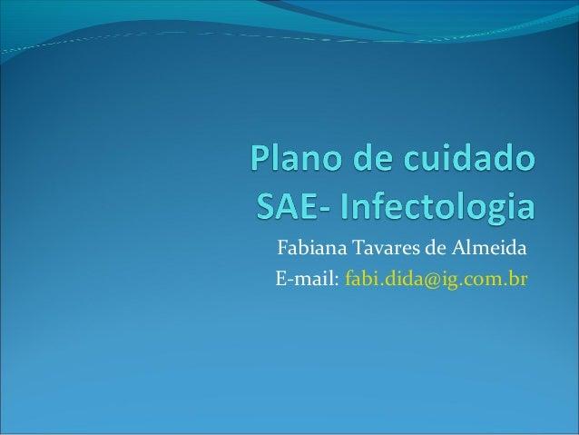 Fabiana Tavares de Almeida E-mail: fabi.dida@ig.com.br