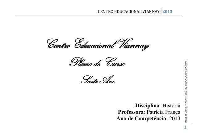 CENTRO EDUCACIONAL VIANNAY 2013Centro Educacional Viannay     Plano de Curso                                              ...