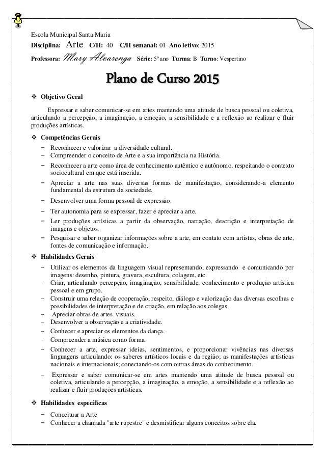 Escola Municipal Santa Maria Disciplina: Arte C/H: 40 C/H semanal: 01 Ano letivo: 2015 Professora: Mary Alvarenga Série: 5...