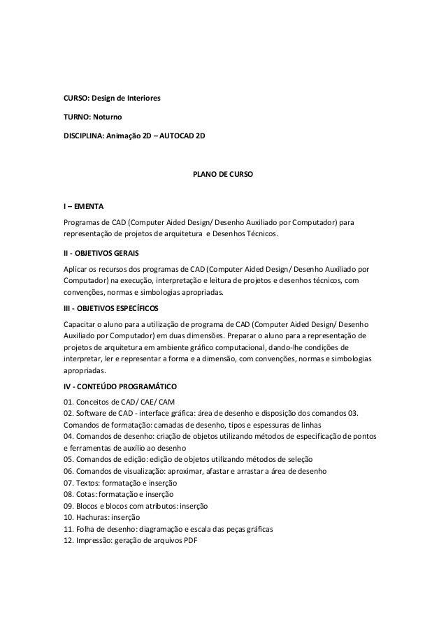 CURSO: Design de Interiores  TURNO: Noturno  DISCIPLINA: Animação 2D – AUTOCAD 2D  PLANO DE CURSO  I – EMENTA  Programas d...