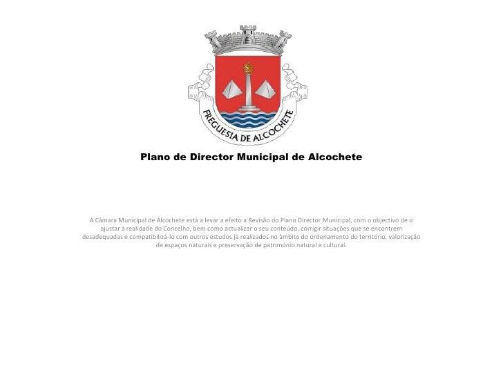 Plano de Director Municipal de Alcochete<br />A Câmara Municipal de Alcochete está a levar a efeito a Revisão do Plano Dir...