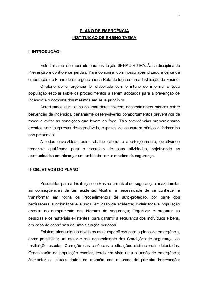 1  PLANO DE EMERGÊNCIA INSTITUIÇÃO DE ENSINO TAEMA I- INTRODUÇÃO: Este trabalho foi elaborado para instituição SENAC-RJ/IR...