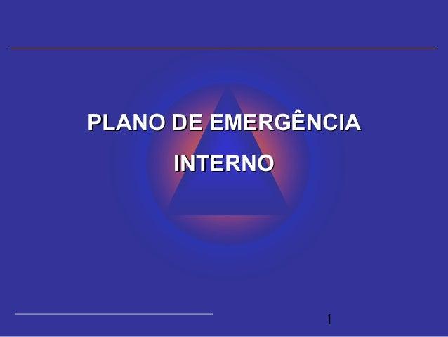 1 PLANO DE EMERGÊNCIAPLANO DE EMERGÊNCIA INTERNOINTERNO