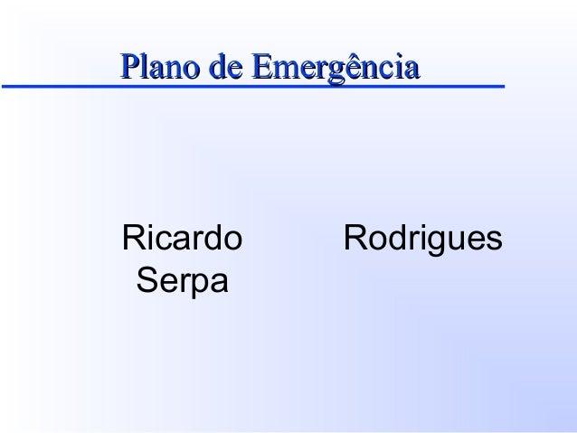 Plano de EmergênciaPlano de Emergência Ricardo Rodrigues Serpa