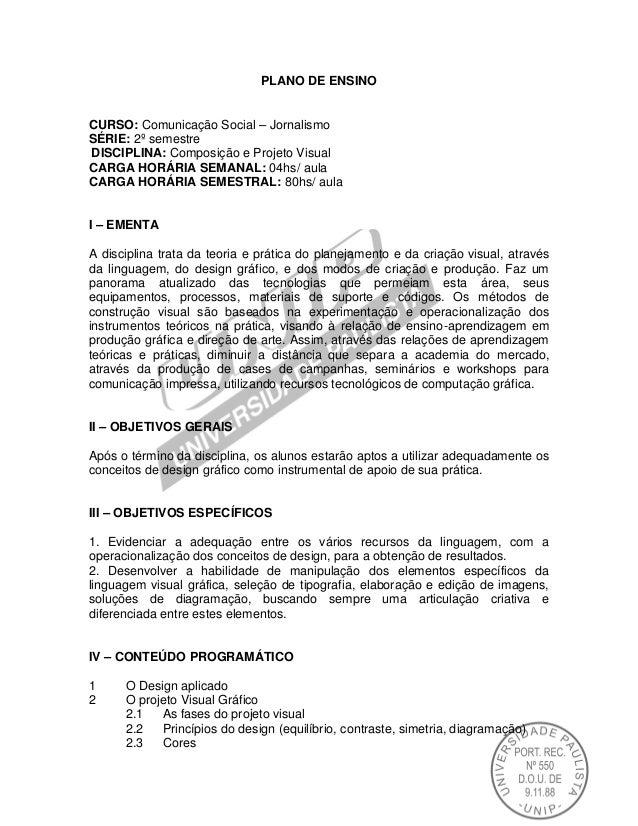 PLANO DE ENSINO CURSO: Comunicação Social – Jornalismo SÉRIE: 2º semestre DISCIPLINA: Composição e Projeto Visual CARGA HO...