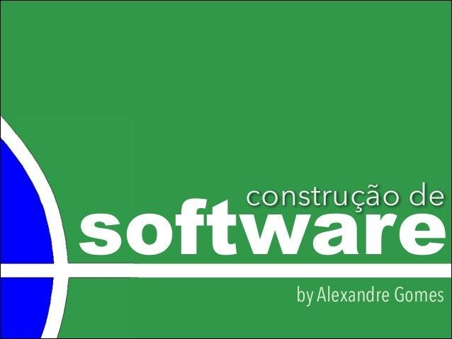 software construção de by Alexandre Gomes