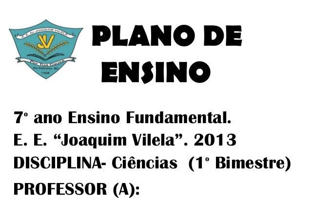 """PLANO DE         ENSINO7 ano Ensino Fundamental. oE. E. """"Joaquim Vilela"""". 2013DISCIPLINA- Ciências (1 Bimestre)           ..."""