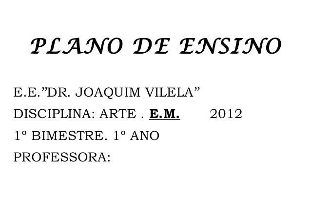 PLANO DE ENSINOE.E.''DR. JOAQUIM VILELA''DISCIPLINA: ARTE . E.M.      20121º BIMESTRE. 1º ANOPROFESSORA: