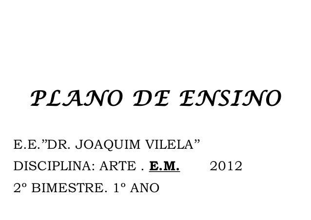 PLANO DE ENSINOE.E.''DR. JOAQUIM VILELA''DISCIPLINA: ARTE . E.M.      20122º BIMESTRE. 1º ANO
