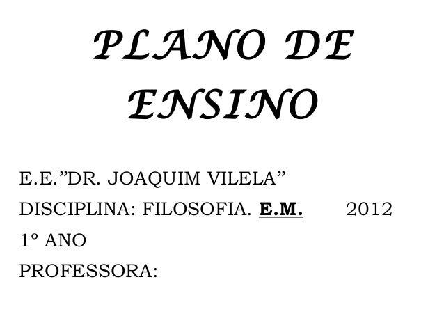 PLANO DE          ENSINOE.E.''DR. JOAQUIM VILELA''DISCIPLINA: FILOSOFIA. E.M.   20121º ANOPROFESSORA: