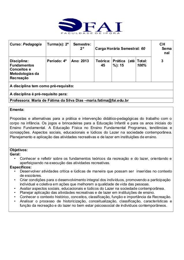 Curso: Pedagogia Turma(s): 2ª Semestre: 2º Carga Horária Semestral: 60 CH Sema nal Disciplina: Fundamentos Conceitos e Met...