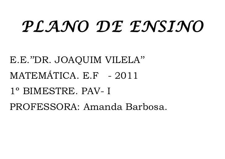 PLANO DE ENSINOE.E.''DR. JOAQUIM VILELA''MATEMÁTICA. E.F - 20111º BIMESTRE. PAV- IPROFESSORA: Amanda Barbosa.