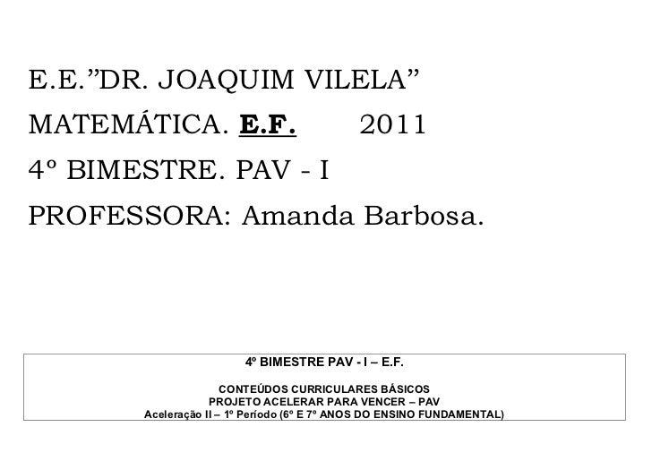 E.E.''DR. JOAQUIM VILELA''MATEMÁTICA. E.F.                            20114º BIMESTRE. PAV - IPROFESSORA: Amanda Barbosa. ...