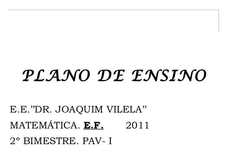 PLANO DE ENSINOE.E.''DR. JOAQUIM VILELA''MATEMÁTICA. E.F.      20112º BIMESTRE. PAV- I