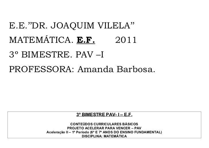 E.E.''DR. JOAQUIM VILELA''MATEMÁTICA. E.F.                            20113º BIMESTRE. PAV –IPROFESSORA: Amanda Barbosa.  ...