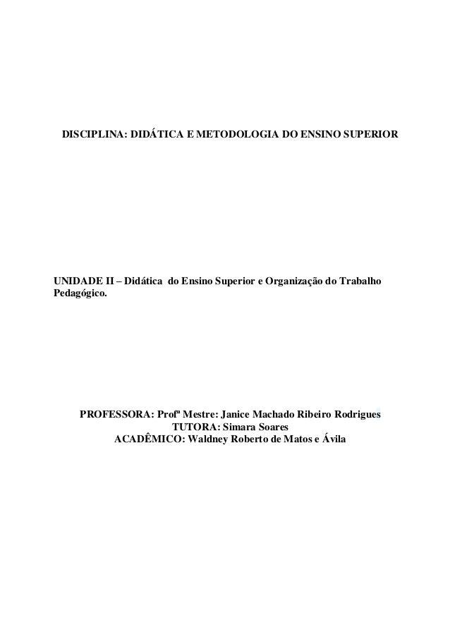 DISCIPLINA: DIDÁTICA E METODOLOGIA DO ENSINO SUPERIORUNIDADE II – Didática do Ensino Superior e Organização do TrabalhoPed...