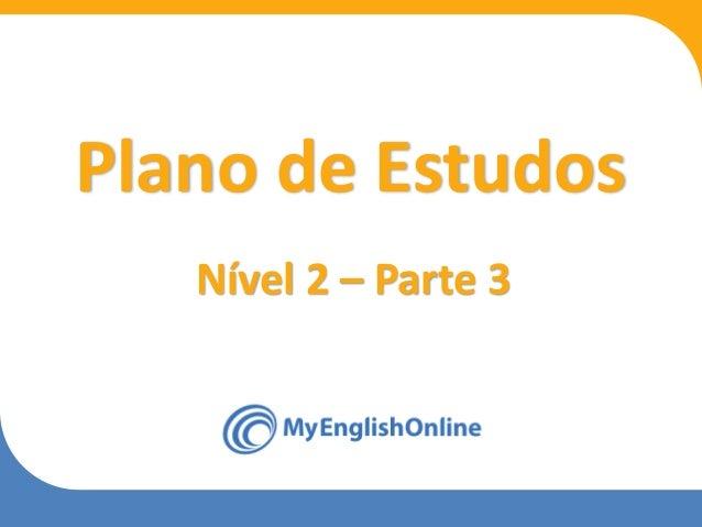 Week 1 Week 2 Week 3 Week 4 Week 5 Week 6 Week 7 Week 8 Plano de Estudos Nível 2 – Parte 3