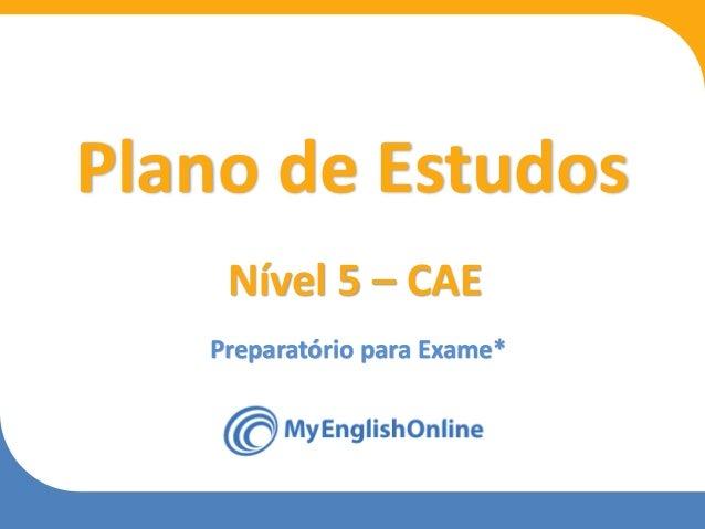 Week 1 Week 2 Week 3 Week 4 Week 5 Week 6 Week 7 Week 8 Preparatório para Exame* Plano de Estudos Nível 5 – CAE