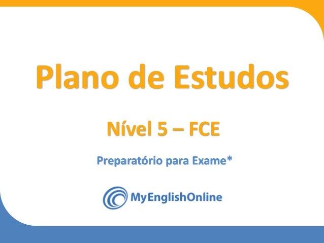 Week 1 Week 2 Week 3 Week 4 Week 5 Week 6 Week 7 Week 8 Preparatório para Exame* Plano de Estudos Nível 5 – FCE