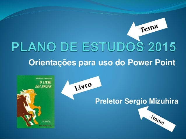 Orientações para uso do Power Point Preletor Sergio Mizuhira