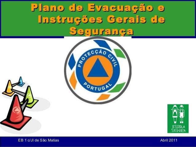 Plano de Evacuação e        Instruções Gerais de             SegurançaEB 1 c/JI de São Matias    Abril 2011