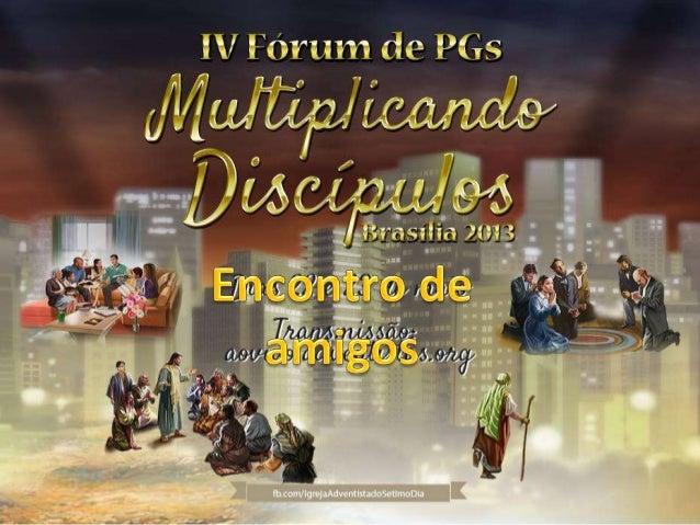 Multiplicando discípulos Encontro de amigos