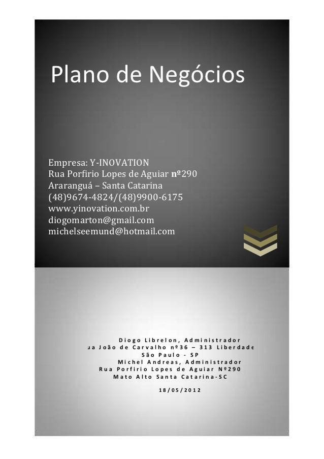 Plano de NegóciosEmpresa: Y-INOVATIONRua Porfirio Lopes de Aguiar nº290Araranguá – Santa Catarina(48)9674-4824/(48)9900-61...
