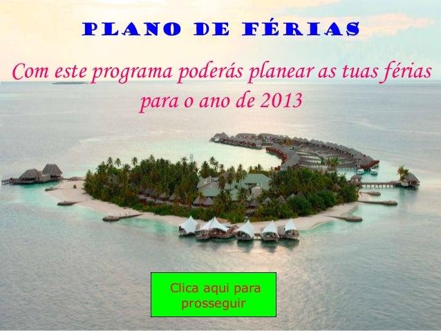 Com este programa poderás planear as tuas fériaspara o ano de 2013Clica aqui paraprosseguirPlano de Férias