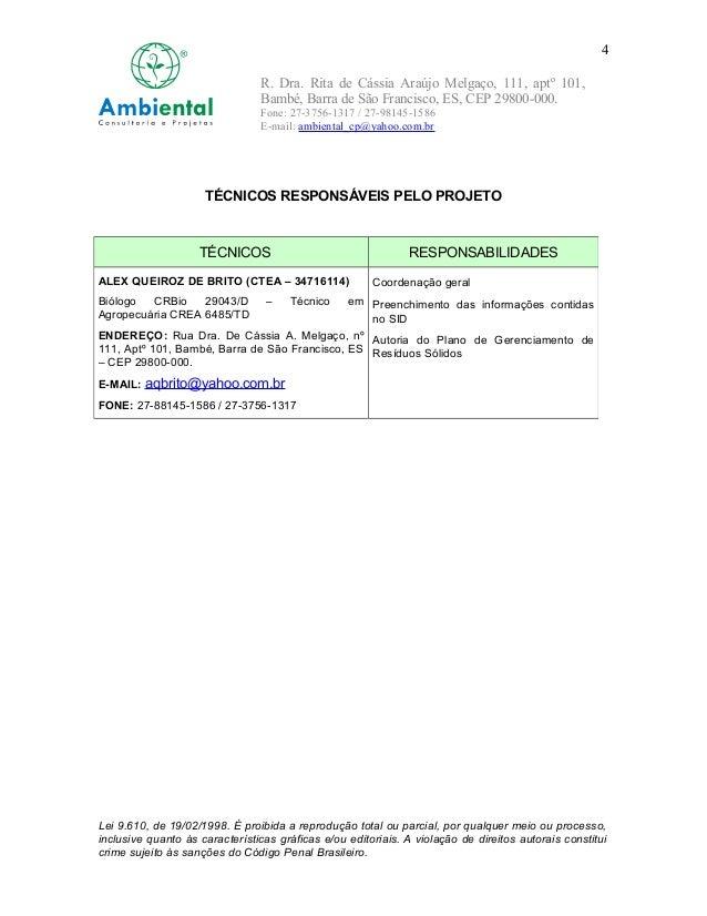 R. Dra. Rita de Cássia Araújo Melgaço, 111, aptº 101,  Bambé, Barra de São Francisco, ES, CEP 29800-000.  Fone: 27-3756-13...