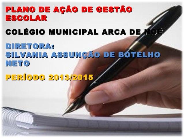 PLANO DE AÇÃO DE GESTÃOPLANO DE AÇÃO DE GESTÃO ESCOLARESCOLAR COLÉGIO MUNICIPAL ARCA DE NOÉCOLÉGIO MUNICIPAL ARCA DE NOÉ D...