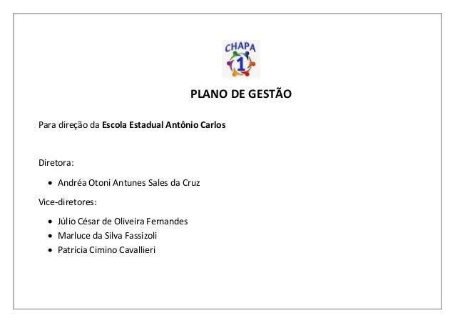 Para direção da Escola Estadual Antônio Carlos Diretora:  Andréa Otoni Antunes Sales da Cruz Vice-diretores:  Júlio Césa...