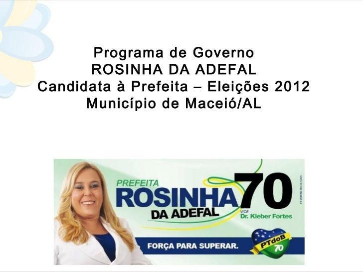Programa de Governo      ROSINHA DA ADEFALCandidata à Prefeita – Eleições 2012      Município de Maceió/AL