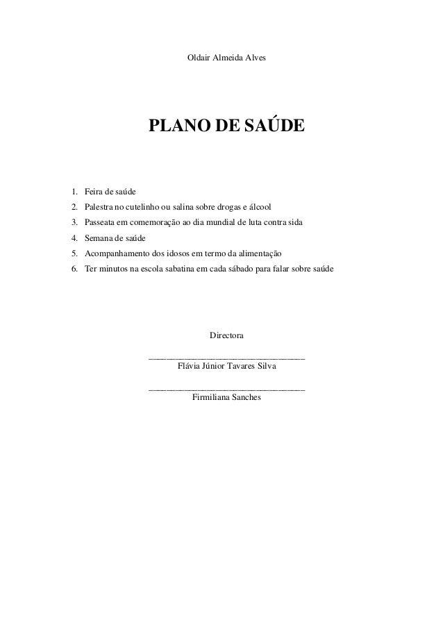 Oldair Almeida Alves  PLANO DE SAÚDE  1. Feira de saúde 2. Palestra no cutelinho ou salina sobre drogas e álcool 3. Passea...