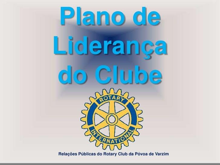 Plano deLiderançado Clube<br />Relações Públicas do RotaryClub da Póvoa de Varzim<br />