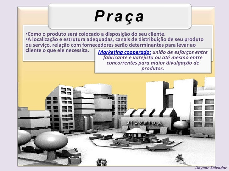 Praça<br /><ul><li>Como o produto será colocado a disposição do seu cliente.