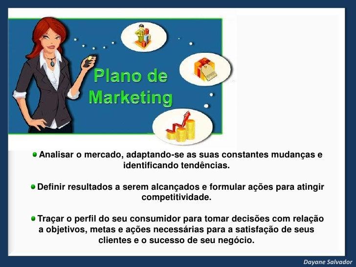 Plano de Marketing<br />Analisar o mercado, adaptando-se as suas constantes mudanças e identificando tendências.<br />Defi...