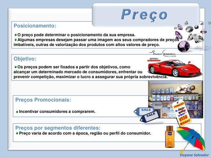 Posicionamento:<br />O preço pode determinar o posicionamento da sua empresa.<br />Algumas empresas desejam passar uma ima...