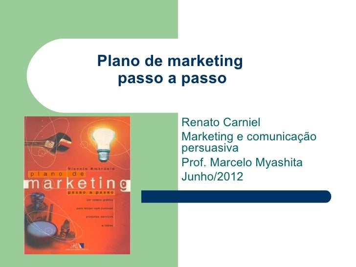 Plano de marketing   passo a passo          Renato Carniel          Marketing e comunicação          persuasiva          P...