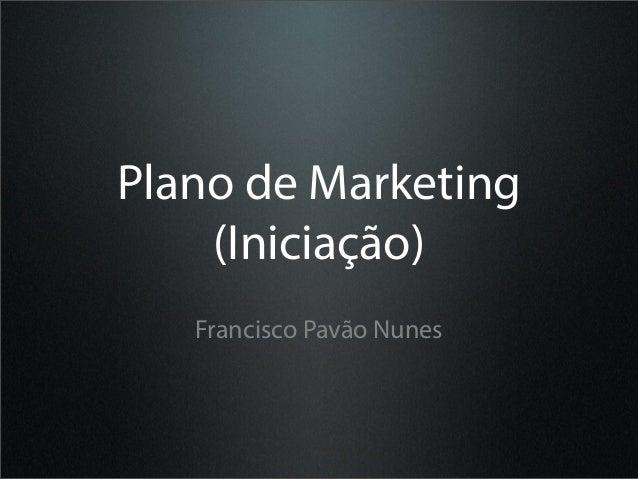 Plano de Marketing    (Iniciação)   Francisco Pavão Nunes