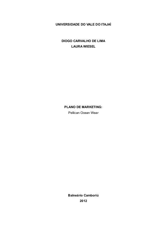 UNIVERSIDADE DO VALE DO ITAJAÍ DIOGO CARVALHO DE LIMA LAURA WIESEL PLANO DE MARKETING: Pellican Ocean Wear Balneário Cambo...