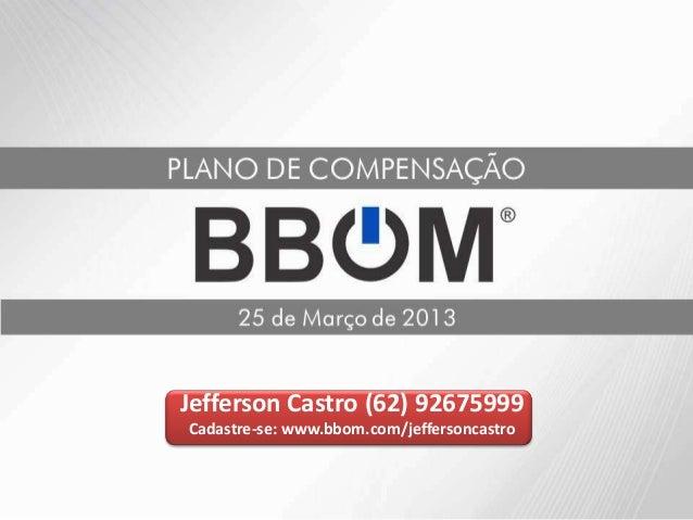 Jefferson Castro (62) 92675999Cadastre-se: www.bbom.com/jeffersoncastro
