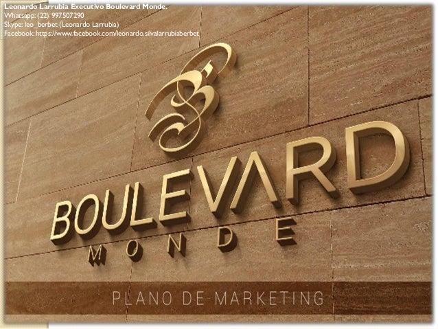 Leonardo Larrubia Executivo Boulevard Monde. Whatsapp: (22) 997507290 Skype: leo_berbet (Leonardo Larrubia) Facebook: http...