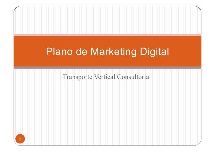Plano de Marketing Digital         Transporte Vertical Consultoria     1