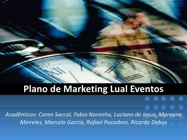 Plano de Marketing Lual Eventos Acadêmicos: Caren Saccol, Fabio Noronha, Luciano de Jesus, Mareane Meireles, Marcelo Garci...