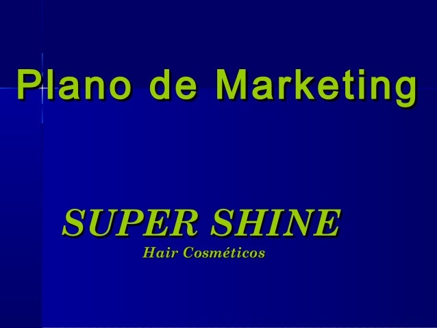 Plano de MarketingPlano de Marketing SUPER SHINESUPER SHINE Hair CosméticosHair Cosméticos