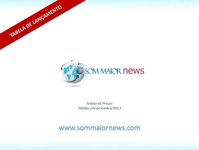 www.sommaiornews.com Tabela de Preços Válidos até dezembro/2013