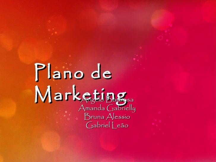 Plano deMarketing    Angelo Barbosa    Amanda Gabrielly     Bruna Alessio     Gabriel Leão