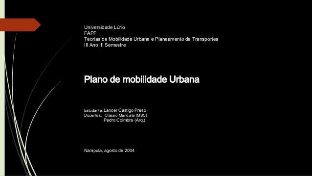 Universidade Lúrio  FAPF  Teorias de Mobilidade Urbana e Planeamento de Transportes  III Ano, II Semestre  Plano de mobili...