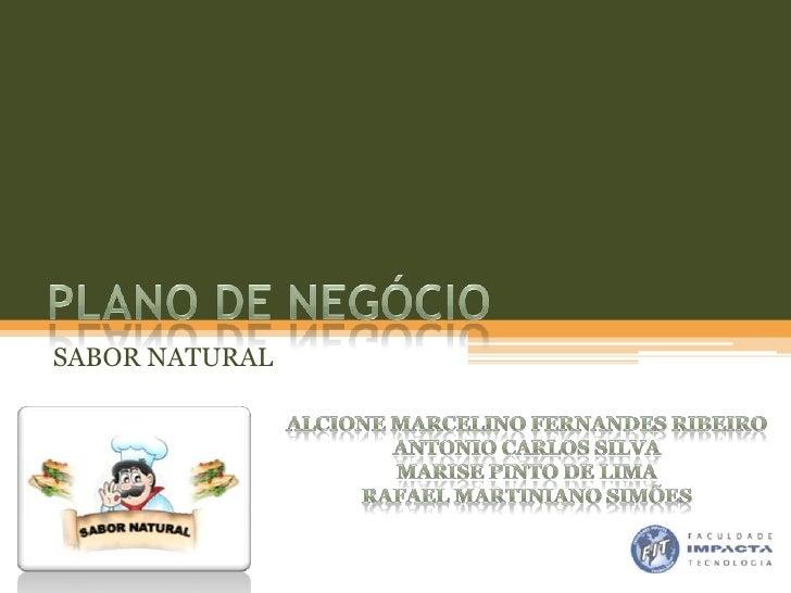 Plano de Negócio<br />SABOR NATURAL<br />Alcione Marcelino Fernandes Ribeiro<br />Antonio Carlos Silva<br />Marise Pinto d...