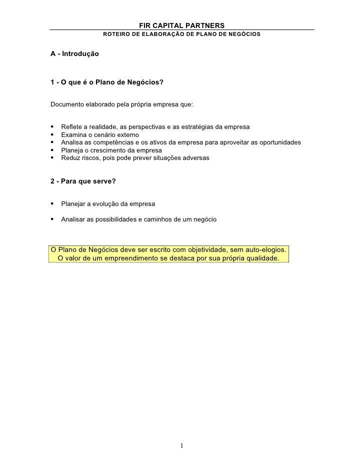 FIR CAPITAL PARTNERS                  ROTEIRO DE ELABORAÇÃO DE PLANO DE NEGÓCIOS   A - Introdução   1 - O que é o Plano de...